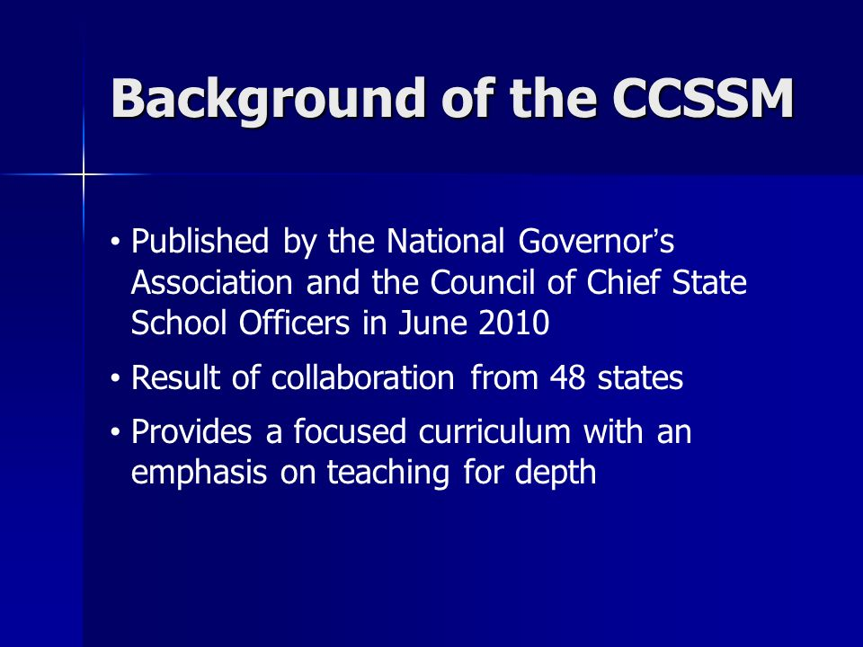 Background of the CCSSM Published by the National Governors Association and the Council of Chief State School Officers in June 2010 Result of collabor