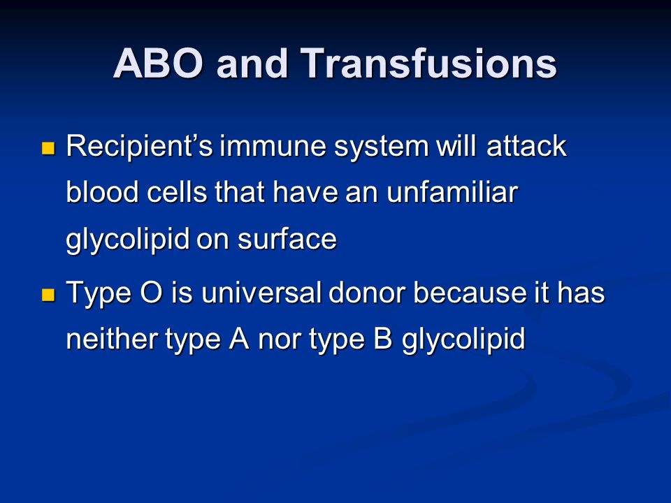 ABO and Transfusions Recipients immune system will attack blood cells that have an unfamiliar glycolipid on surface Recipients immune system will atta