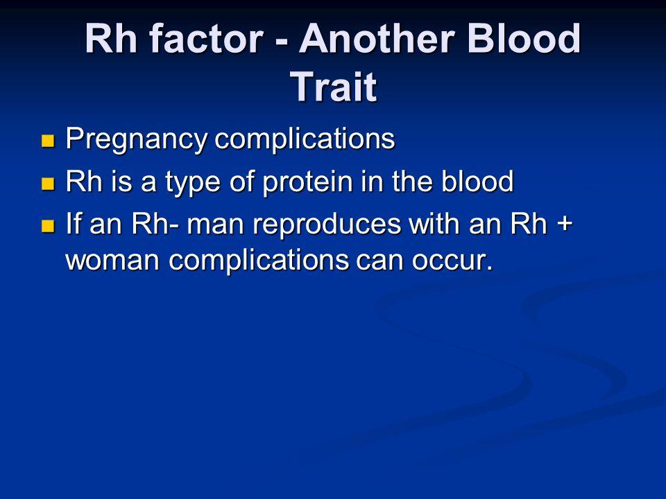 Rh factor - Another Blood Trait Pregnancy complications Pregnancy complications Rh is a type of protein in the blood Rh is a type of protein in the bl