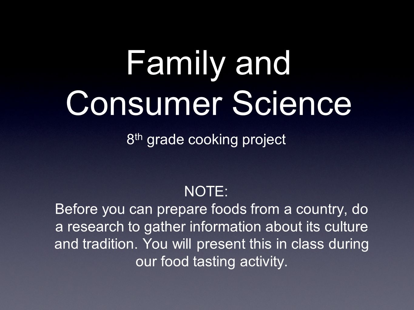 Family and Consumer Science 8 th grade cooking project NOTE: Before you can prepare foods from a country, do a research to gather information about it