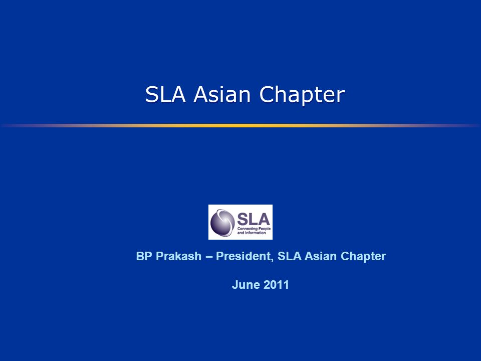 SLA Asian Chapter BP Prakash – President, SLA Asian Chapter June 2011