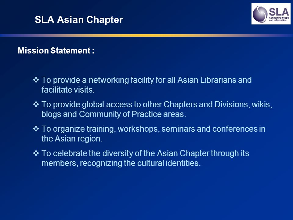SLA Asian Chapter Mission Statement : To provide a networking facility for all Asian Librarians and facilitate visits.