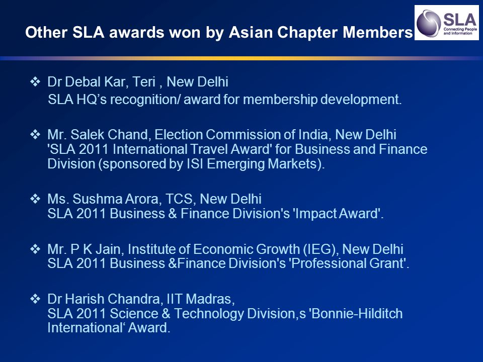Other SLA awards won by Asian Chapter Members Dr Debal Kar, Teri, New Delhi SLA HQs recognition/ award for membership development.