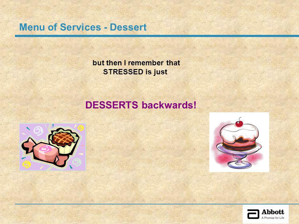 but then I remember that STRESSED is just DESSERTS backwards! Menu of Services - Dessert