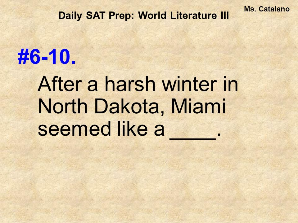 #6-10. After a harsh winter in North Dakota, Miami seemed like a ____.