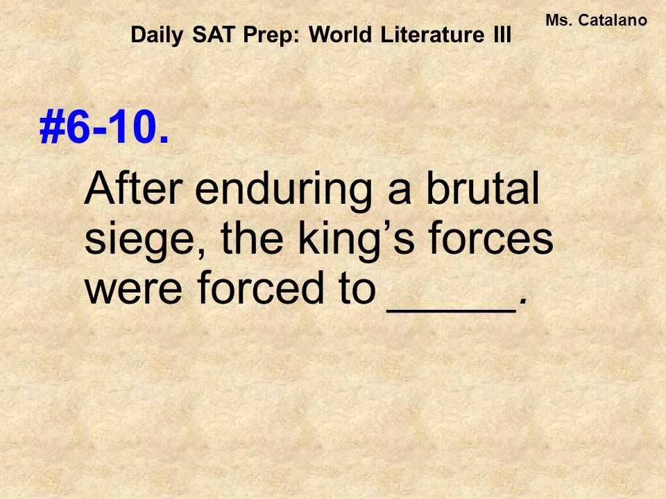 #6-10. After enduring a brutal siege, the kings forces were forced to _____.
