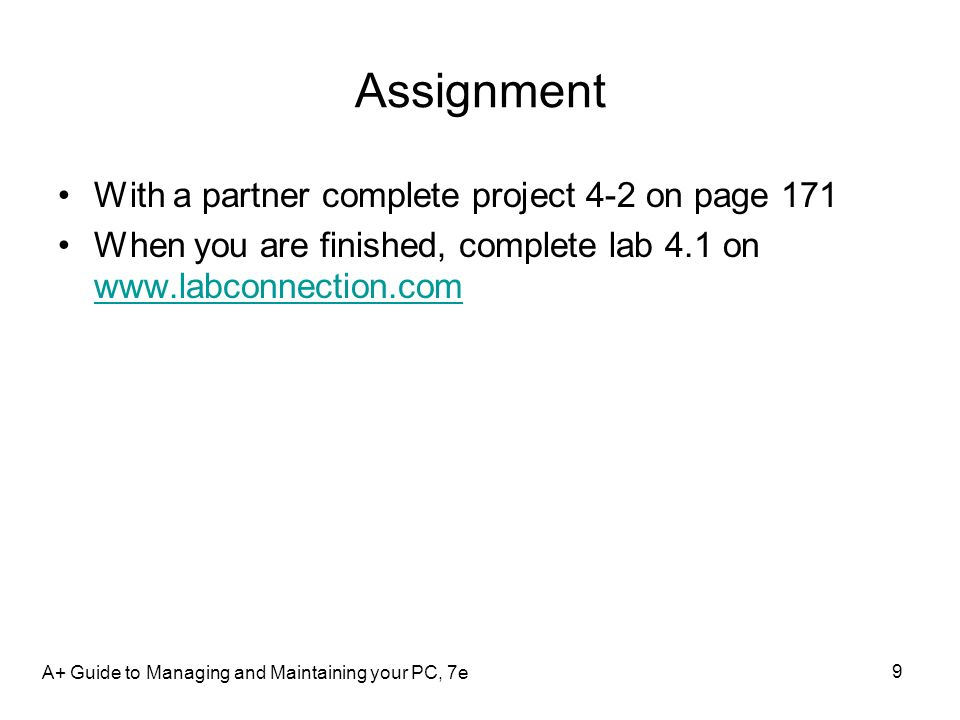 Assignment With a partner complete project 4-2 on page 171 When you are finished, complete lab 4.1 on www.labconnection.com www.labconnection.com A+ G