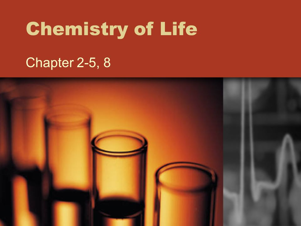 Chemistry of Life Chapter 2-5, 8