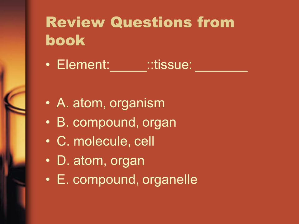 Review Questions from book Element:_____::tissue: _______ A.