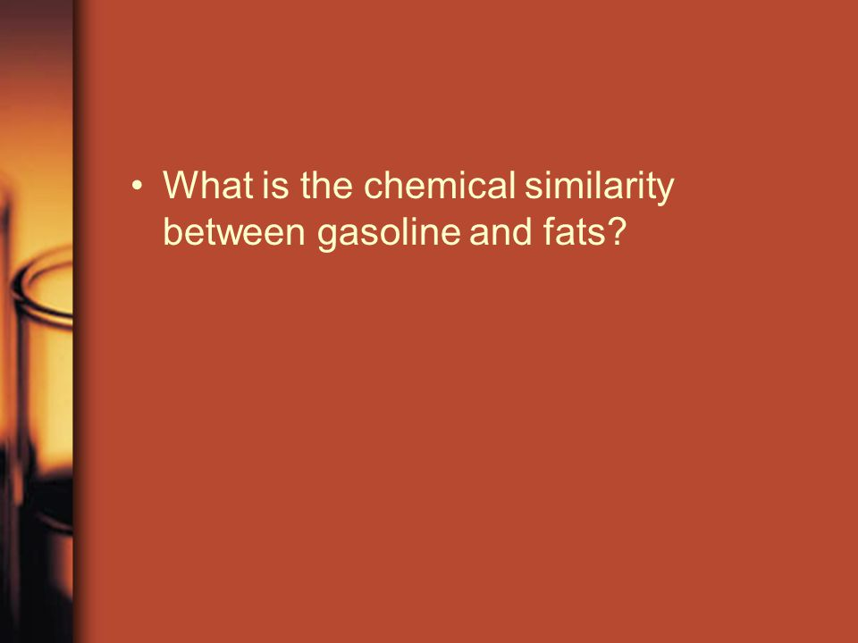 What is the chemical similarity between gasoline and fats