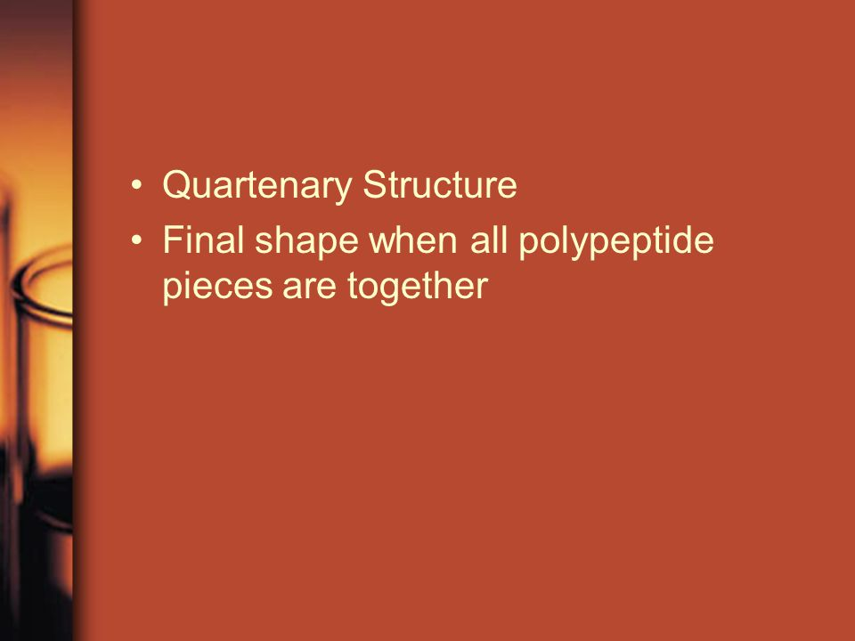 Quartenary Structure Final shape when all polypeptide pieces are together