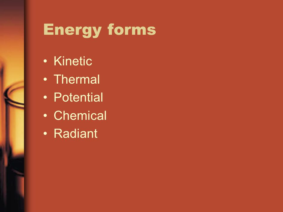 Energy forms Kinetic Thermal Potential Chemical Radiant