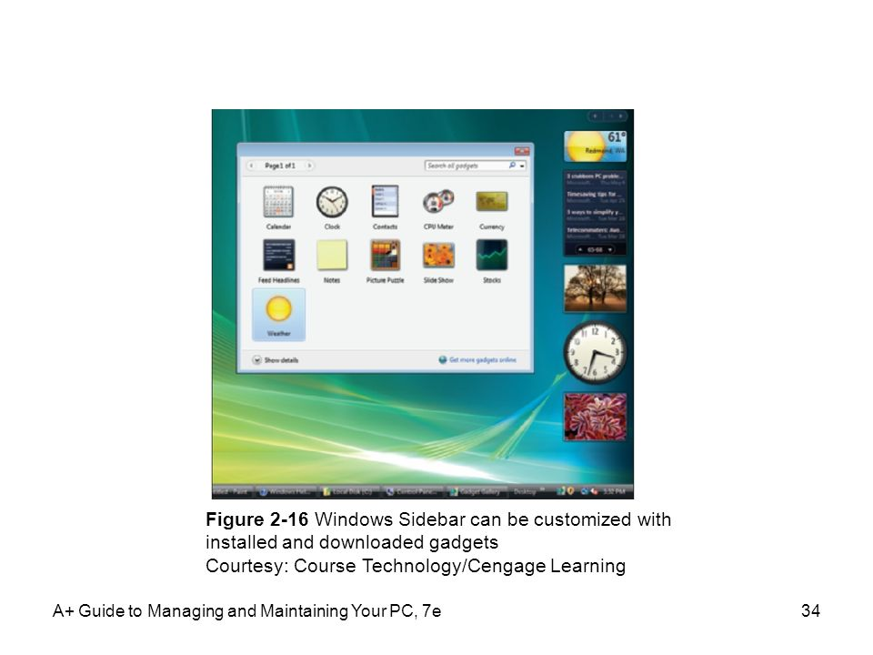 A+ Guide to Managing and Maintaining Your PC, 7e34 Figure 2-16 Windows Sidebar can be customized with installed and downloaded gadgets Courtesy: Cours