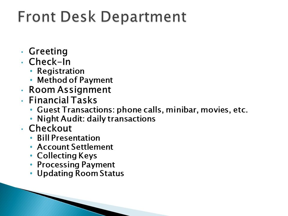 Greeting Check-In Registration Method of Payment Room Assignment Financial Tasks Guest Transactions: phone calls, minibar, movies, etc.
