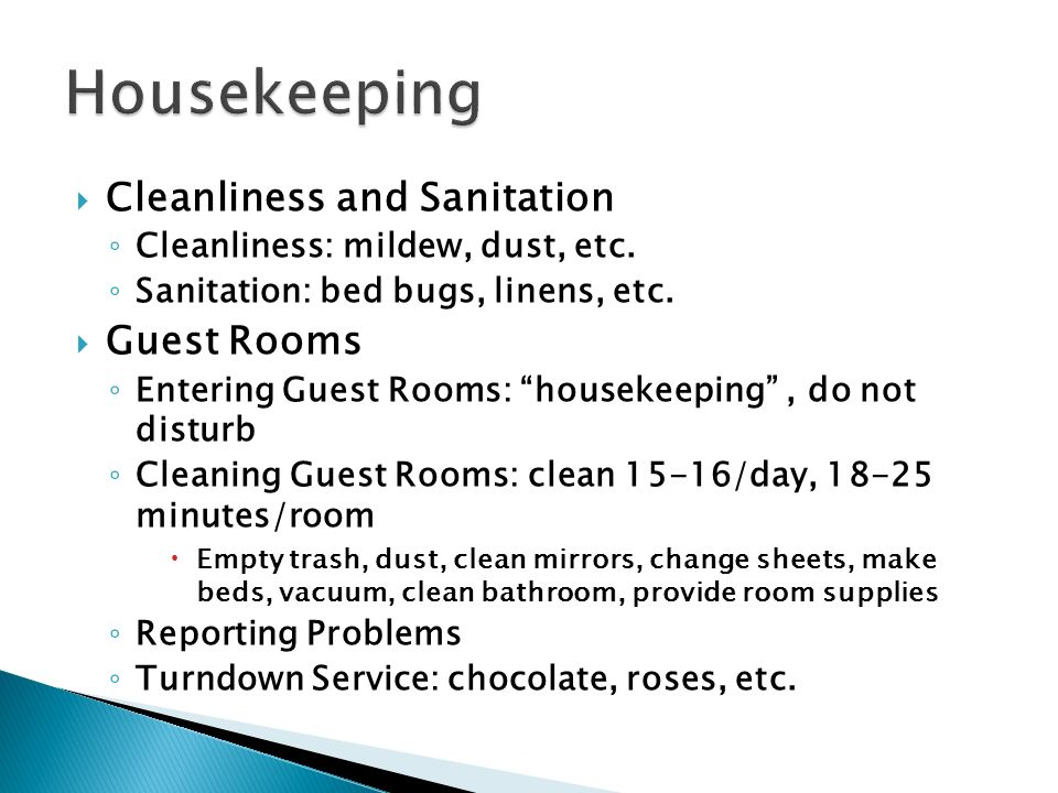 Cleanliness and Sanitation Cleanliness: mildew, dust, etc. Sanitation: bed bugs, linens, etc. Guest Rooms Entering Guest Rooms: housekeeping, do not d