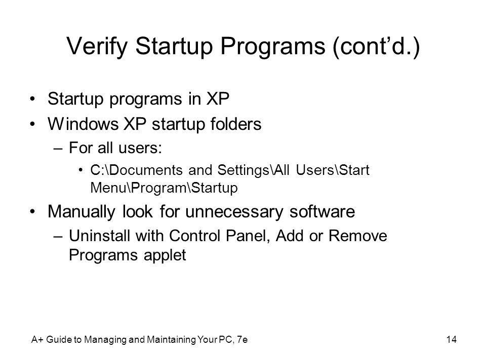 Verify Startup Programs (contd.) Startup programs in XP Windows XP startup folders –For all users: C:\Documents and Settings\All Users\Start Menu\Prog
