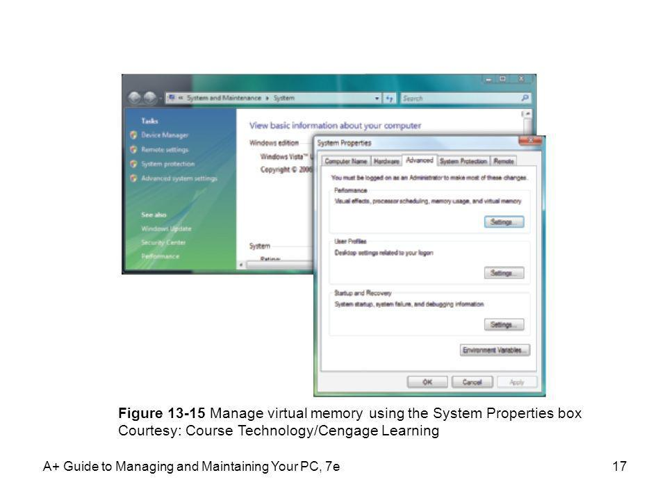A+ Guide to Managing and Maintaining Your PC, 7e17 Figure 13-15 Manage virtual memory using the System Properties box Courtesy: Course Technology/Ceng