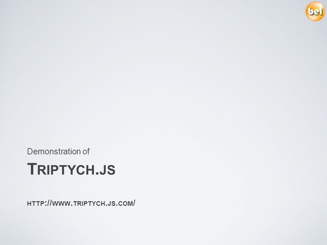 T RIPTYCH. JS HTTP :// WWW. TRIPTYCH. JS. COM / Demonstration of