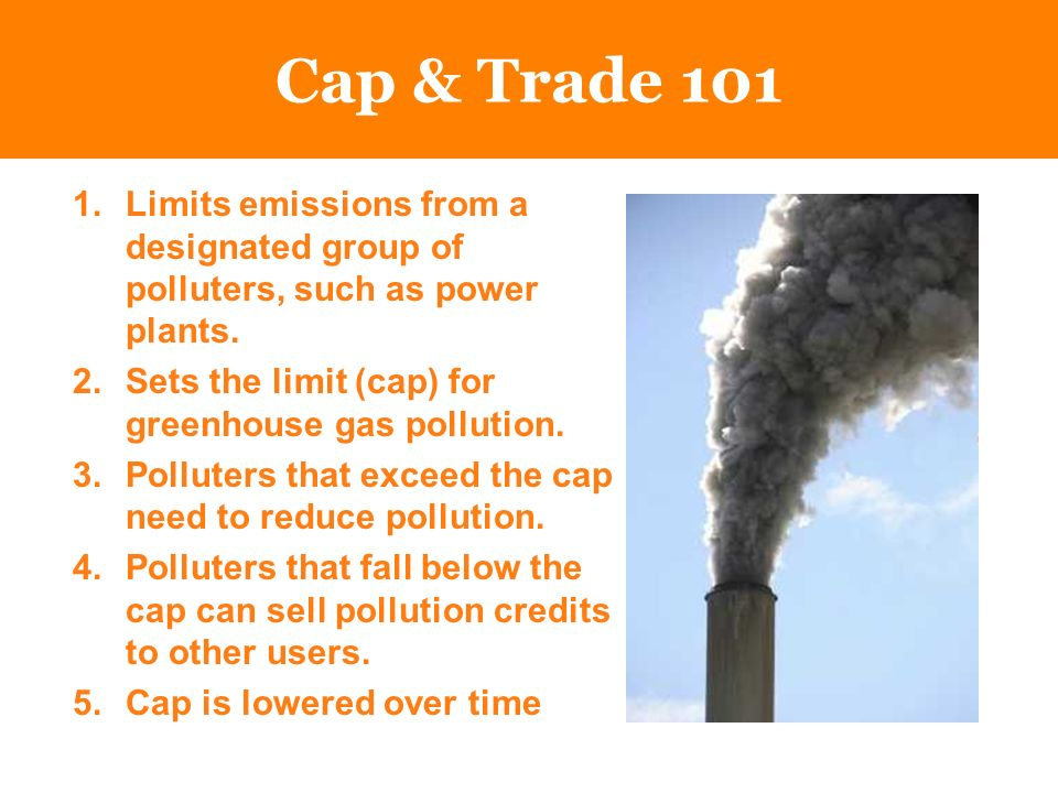1.Limits emissions from a designated group of polluters, such as power plants.