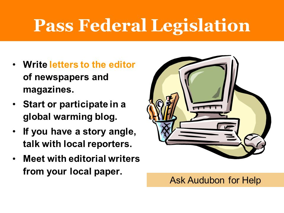 Write letters to the editor of newspapers and magazines.