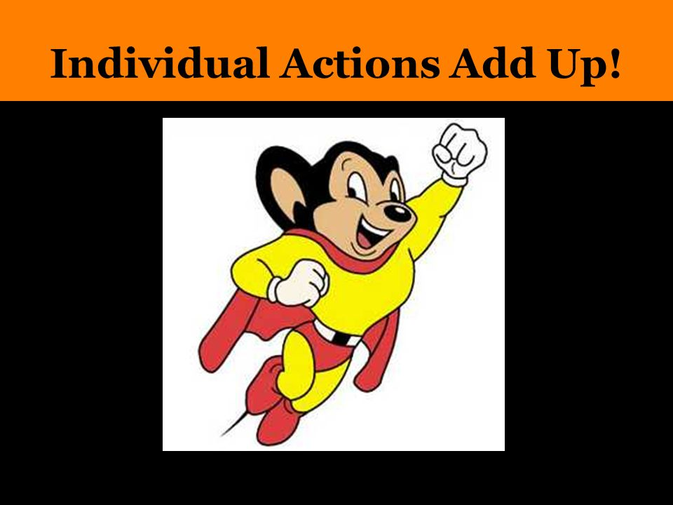 Individual Actions Add Up!