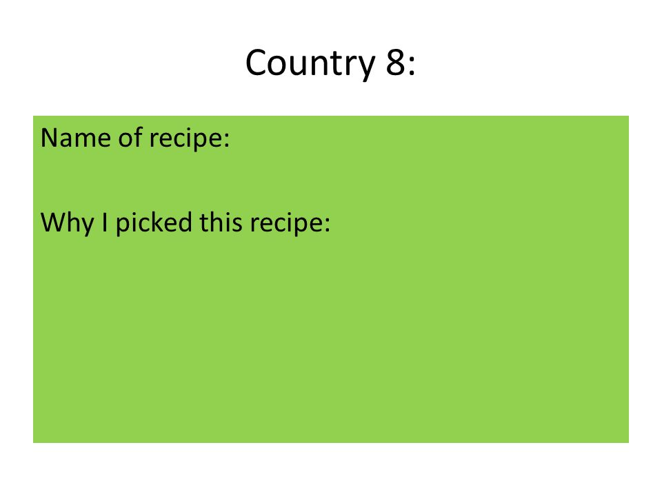 Country 8: Name of recipe: Why I picked this recipe: