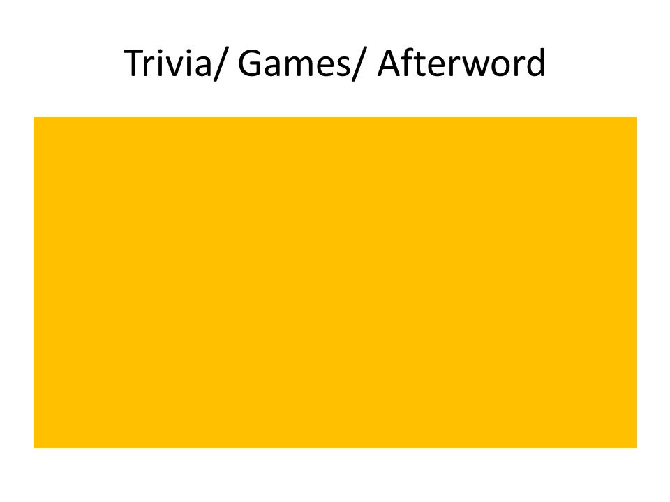 Trivia/ Games/ Afterword