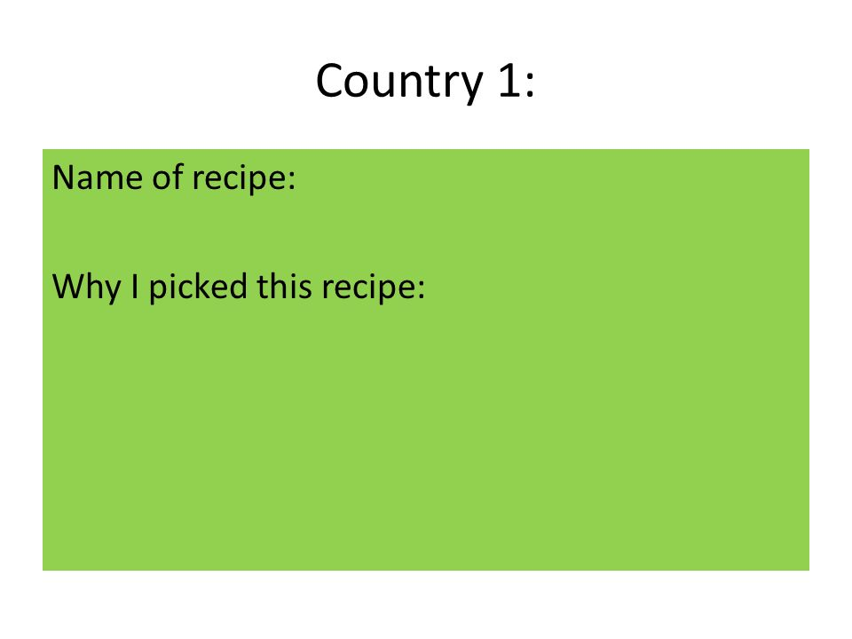 Country 1: Name of recipe: Why I picked this recipe: