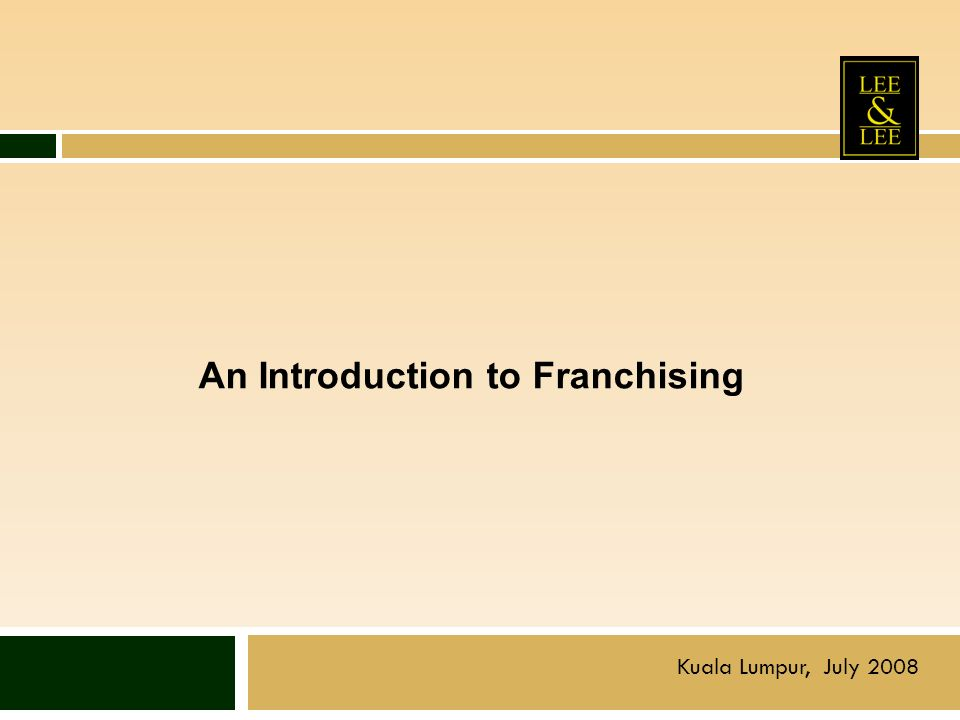 An Introduction to Franchising Kuala Lumpur, July 2008
