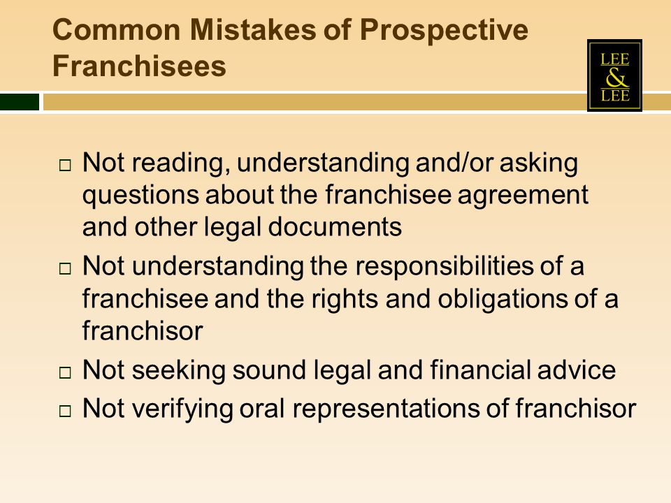 Not reading, understanding and/or asking questions about the franchisee agreement and other legal documents Not understanding the responsibilities of