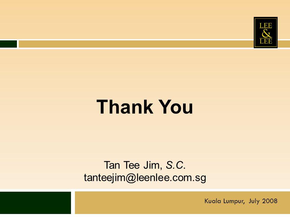 Thank You Tan Tee Jim, S.C. tanteejim@leenlee.com.sg Kuala Lumpur, July 2008