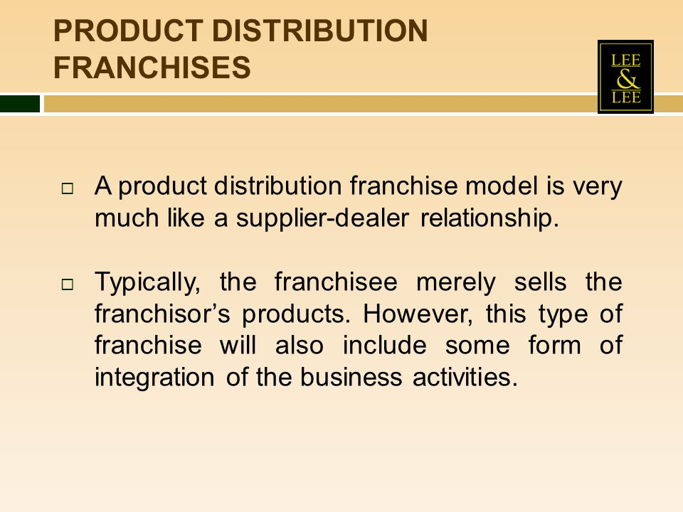 A product distribution franchise model is very much like a supplier-dealer relationship.