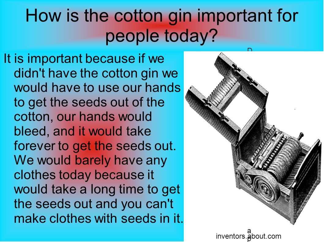 How is the cotton gin important for people today.