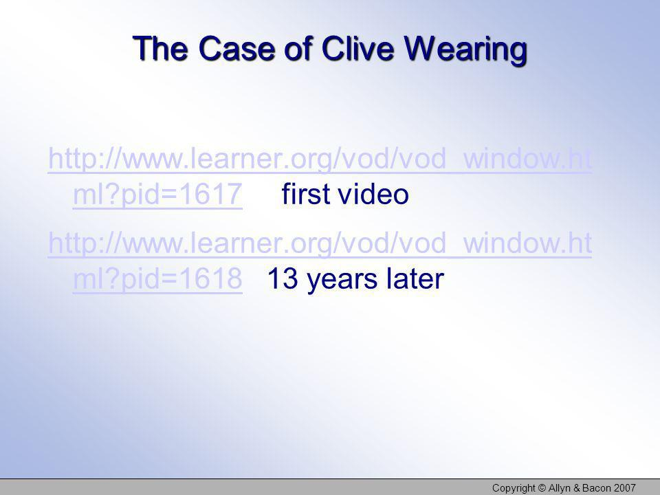 The Case of Clive Wearing http://www.learner.org/vod/vod_window.ht ml?pid=1617http://www.learner.org/vod/vod_window.ht ml?pid=1617 first video http://
