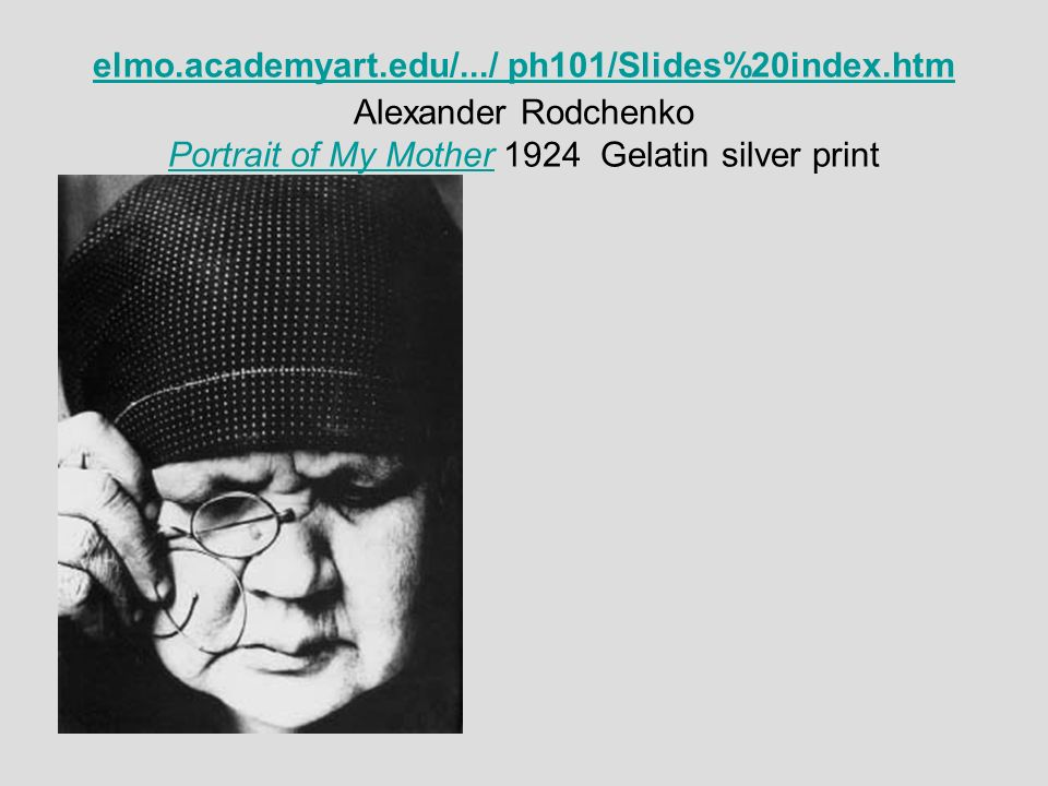 elmo.academyart.edu/.../ ph101/Slides%20index.htm elmo.academyart.edu/.../ ph101/Slides%20index.htm Alexander Rodchenko Portrait of My Mother 1924 Gel