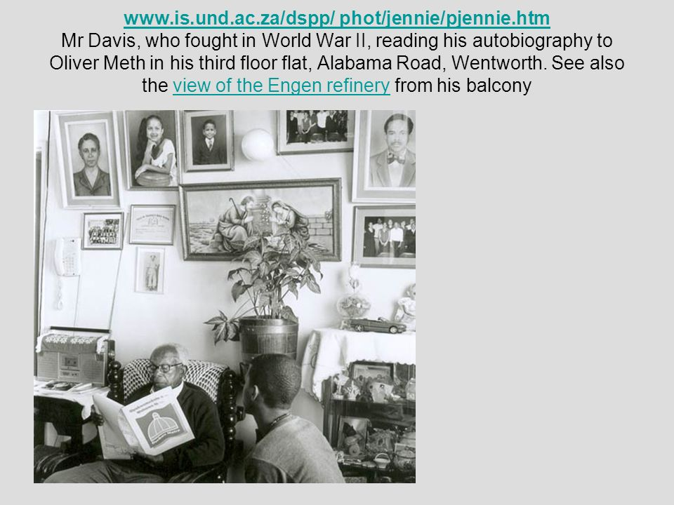 www.is.und.ac.za/dspp/ phot/jennie/pjennie.htm Mr Davis, who fought in World War II, reading his autobiography to Oliver Meth in his third floor flat,