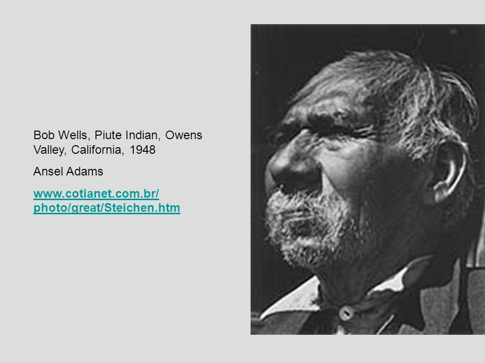 Bob Wells, Piute Indian, Owens Valley, California, 1948 Ansel Adams www.cotianet.com.br/ photo/great/Steichen.htm