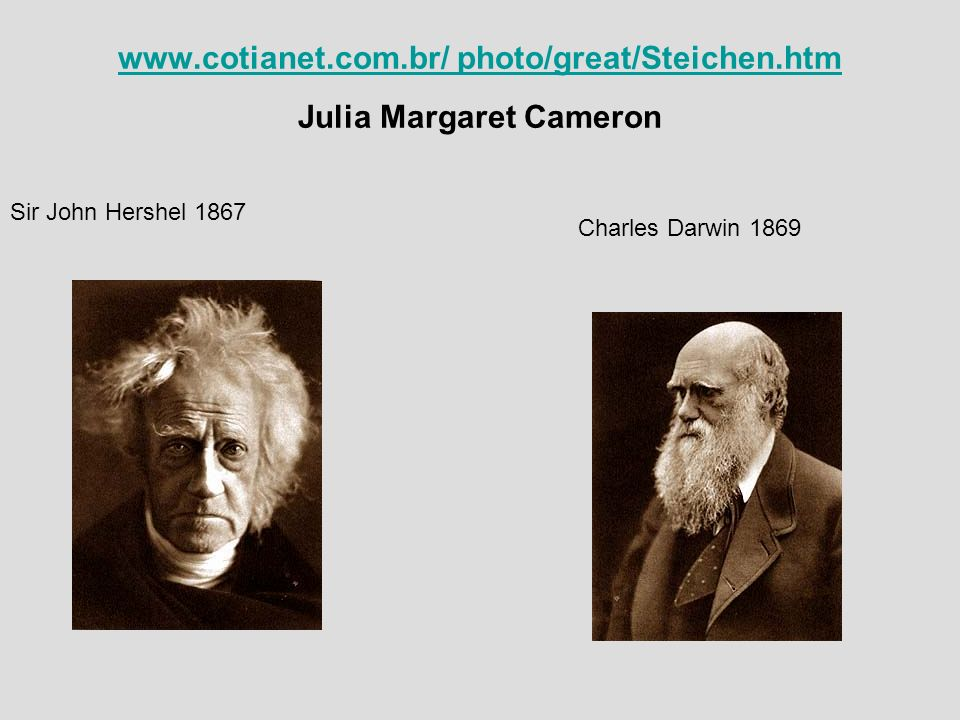 www.cotianet.com.br/ photo/great/Steichen.htm www.cotianet.com.br/ photo/great/Steichen.htm Julia Margaret Cameron Charles Darwin 1869 Sir John Hershe