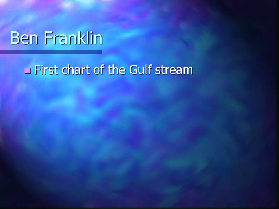 Ben Franklin First chart of the Gulf stream First chart of the Gulf stream