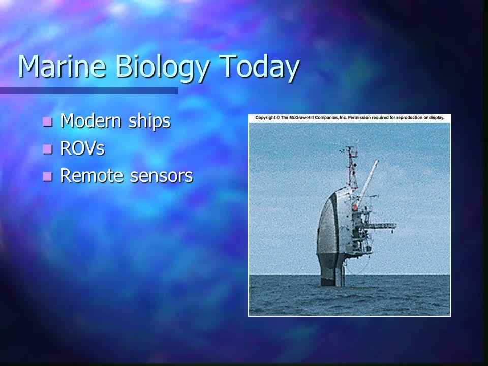 Marine Biology Today Modern ships Modern ships ROVs ROVs Remote sensors Remote sensors