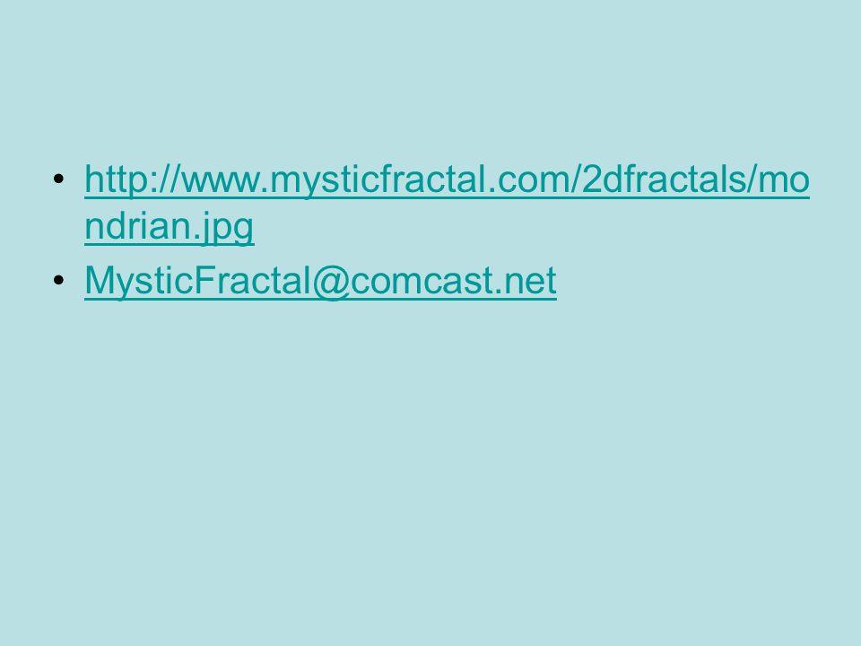 http://www.mysticfractal.com/2dfractals/mo ndrian.jpghttp://www.mysticfractal.com/2dfractals/mo ndrian.jpg MysticFractal@comcast.net