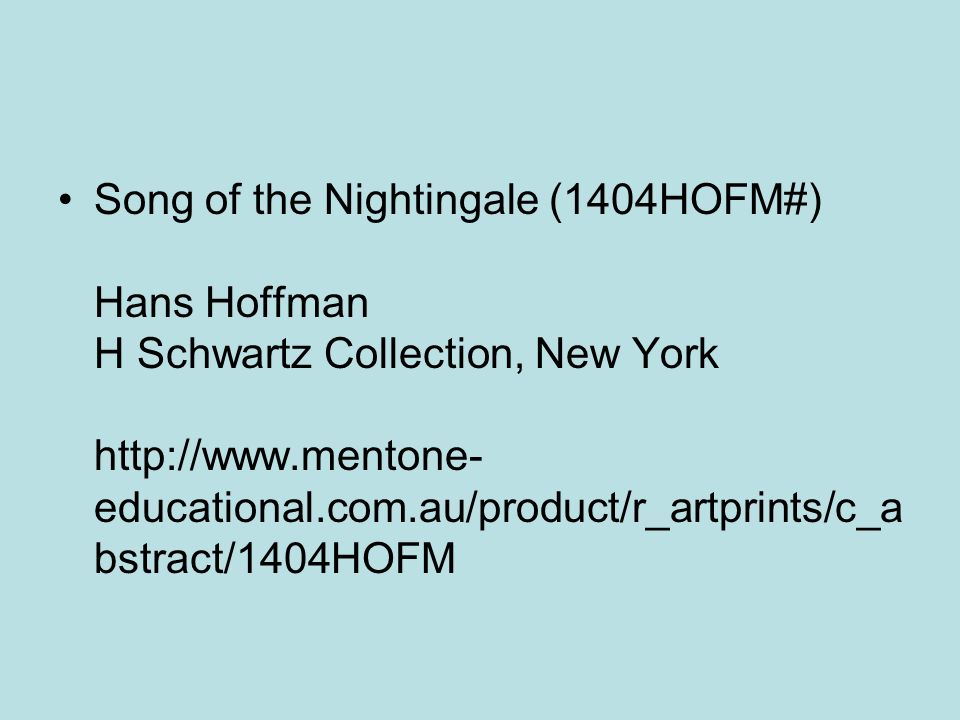 Song of the Nightingale (1404HOFM#) Hans Hoffman H Schwartz Collection, New York http://www.mentone- educational.com.au/product/r_artprints/c_a bstract/1404HOFM