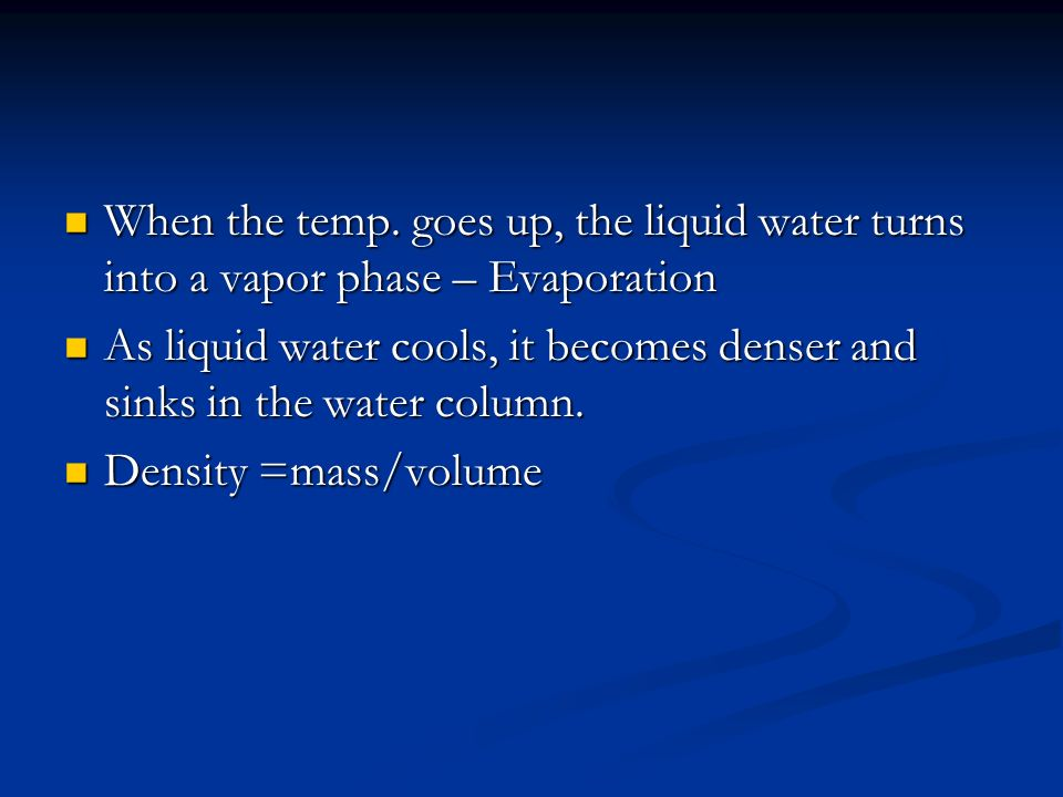 When the temp. goes up, the liquid water turns into a vapor phase – Evaporation When the temp.