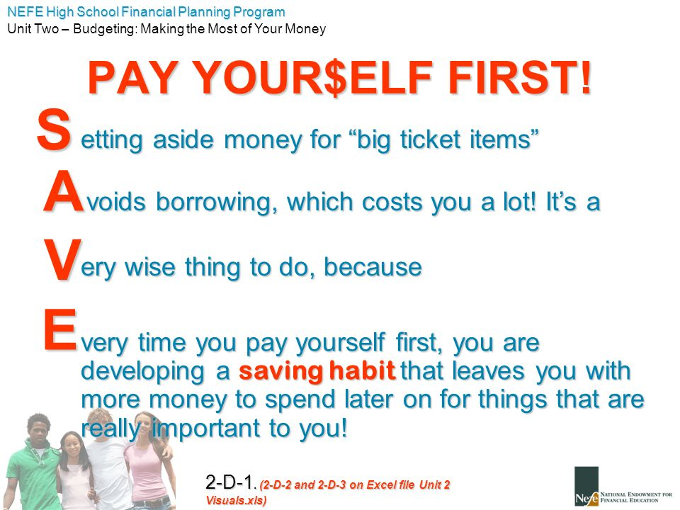 NEFE High School Financial Planning Program Unit Two – Budgeting: Making the Most of Your Money S A V E etting aside money for big ticket items voids