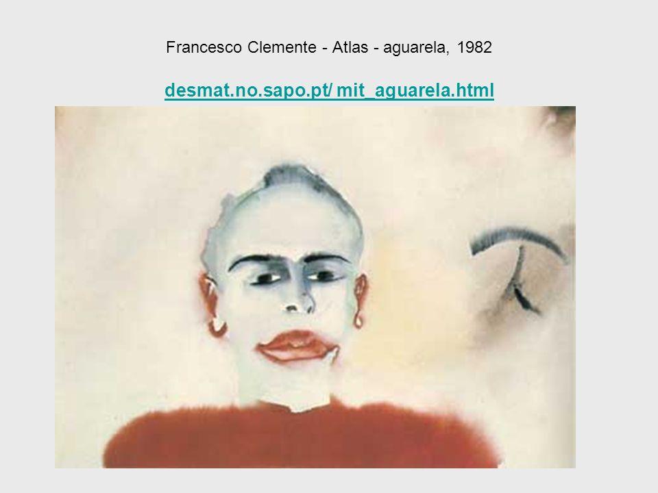 Francesco Clemente - Atlas - aguarela, 1982 desmat.no.sapo.pt/ mit_aguarela.html desmat.no.sapo.pt/ mit_aguarela.html