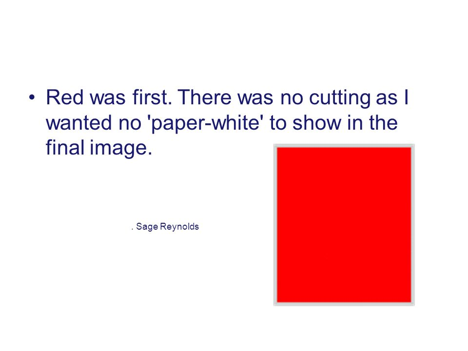 Red was first. There was no cutting as I wanted no paper-white to show in the final image..