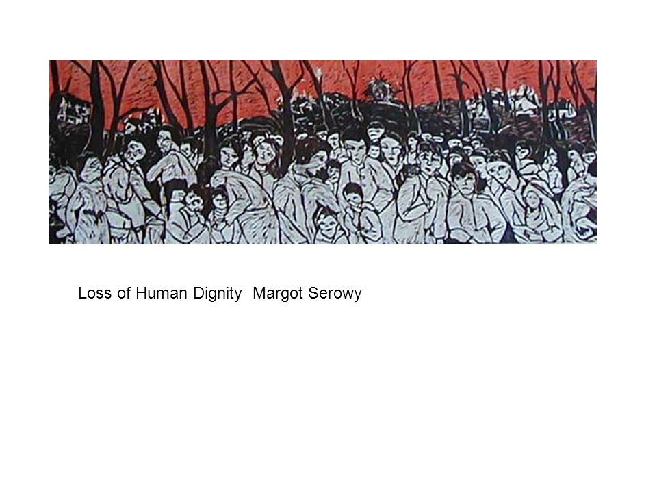 Loss of Human Dignity Margot Serowy