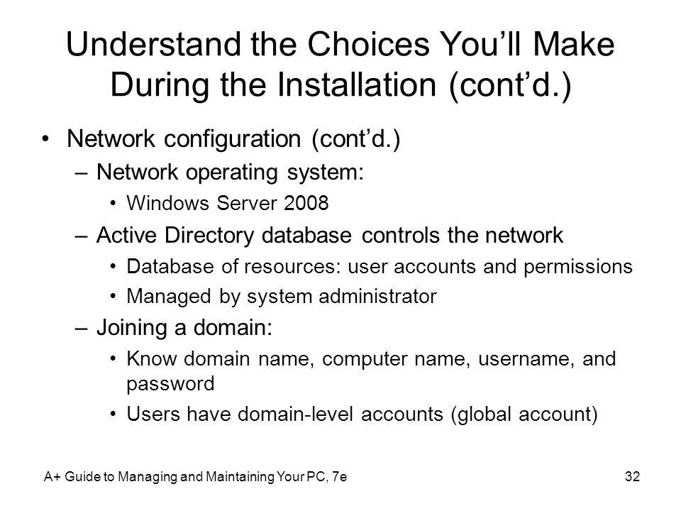 Understand the Choices Youll Make During the Installation (contd.) Network configuration (contd.) –Network operating system: Windows Server 2008 –Acti