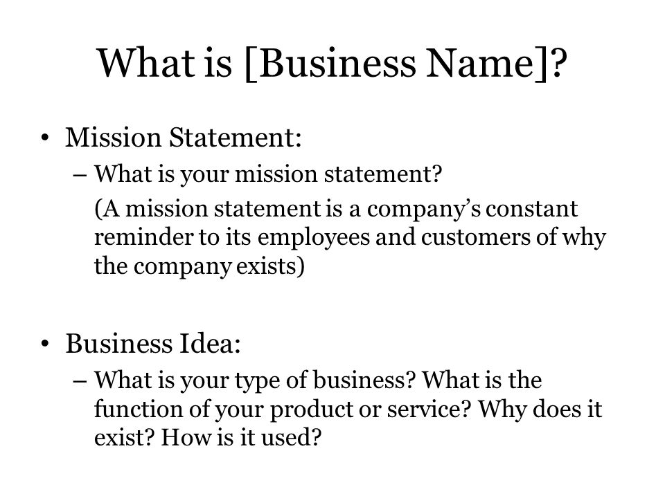 What is [Business Name].Mission Statement: – What is your mission statement.