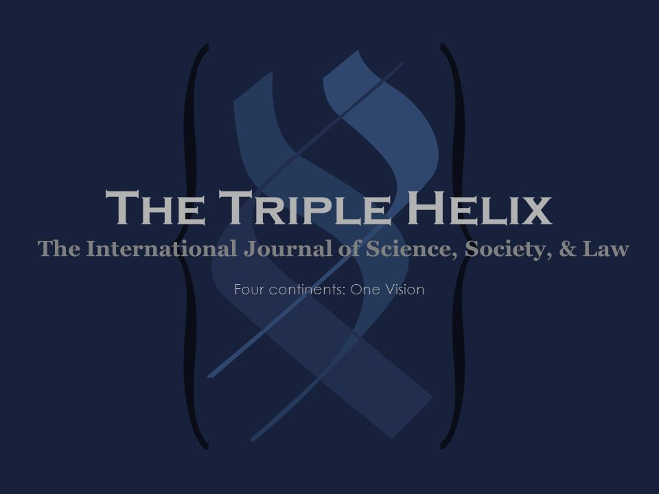 The Triple Helix Four continents: One Vision The International Journal of Science, Society, & Law